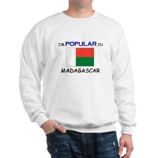 I'm Popular In MADAGASCAR Sweatshirt