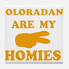 Coloradans are my homies Tile Coaster