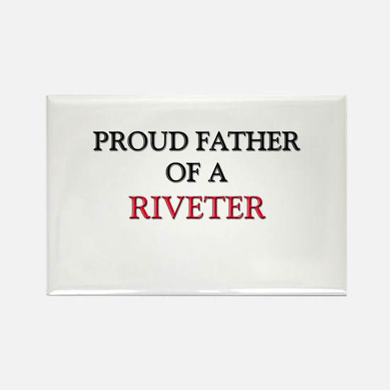 Proud Father Of A RIVETER Rectangle Magnet