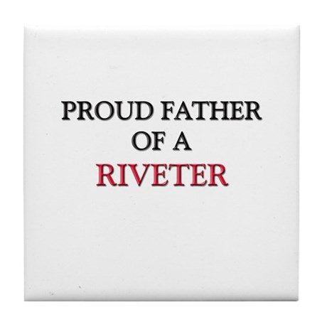 Proud Father Of A RIVETER Tile Coaster
