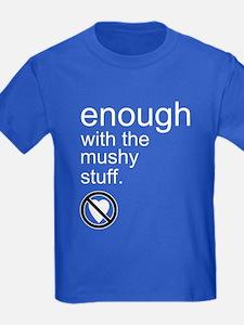 Enough Mushy Stuff T