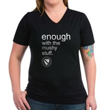 Enough Mushy Stuff Shirt