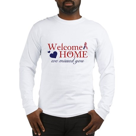 Welcome Home we missed you Long Sleeve T-Shirt