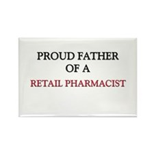 Proud Father Of A RETAIL PHARMACIST Rectangle Magn