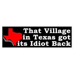 The Village Got Its Idiot Back Bumper Bumper Sticker