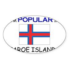I'm Popular In FAROE ISLANDS Oval Decal