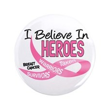 """I Believe In Heroes BREAST CANCER 3.5"""" Button"""