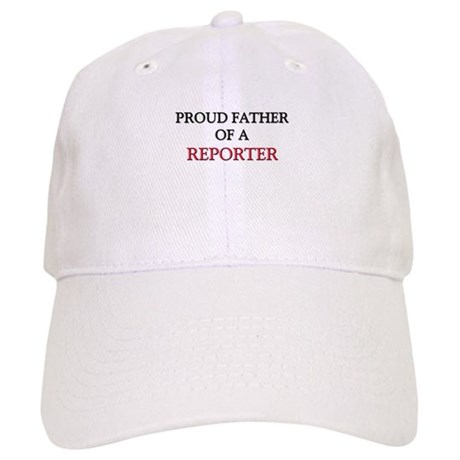 Proud Father Of A REPORTER Cap