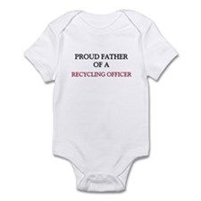 Proud Father Of A RECYCLING OFFICER Infant Bodysui