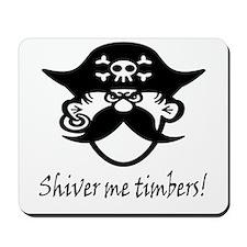 Shiver Me Timbers! Mousepad
