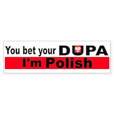 You bet your dupa I'm polish Bumper Bumper Sticker
