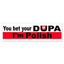 You bet your dupa I'm polish Bumper Stickers