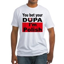 You bet your dupa I'm Polish Shirt