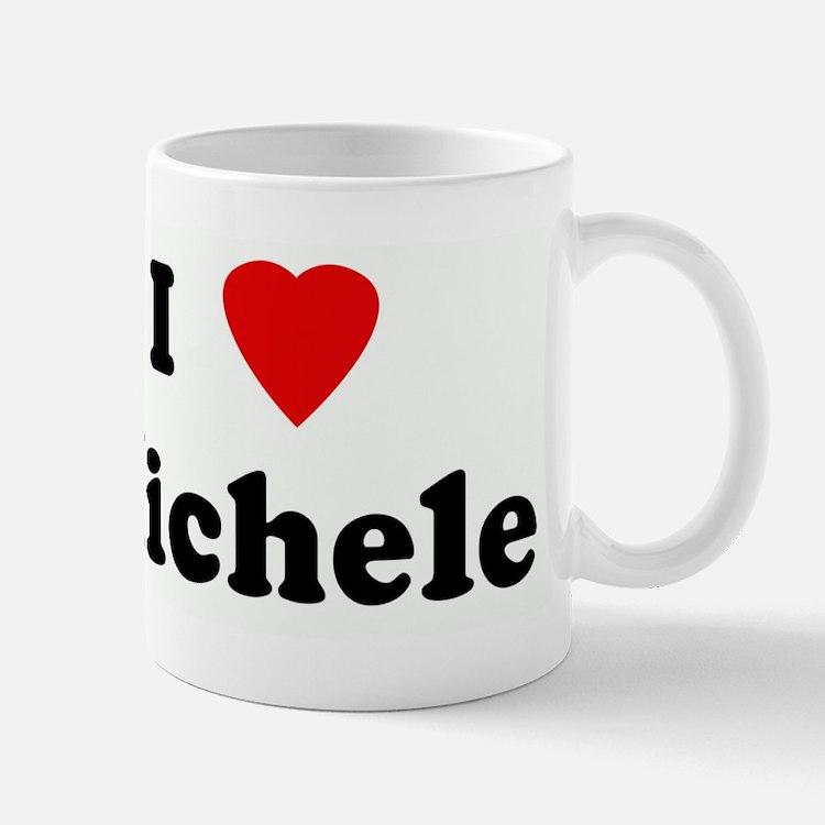 I Love Michele Mug