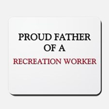 Proud Father Of A RECREATION WORKER Mousepad