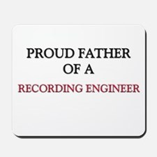 Proud Father Of A RECORDING ENGINEER Mousepad