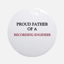 Proud Father Of A RECORDING ENGINEER Ornament (Rou