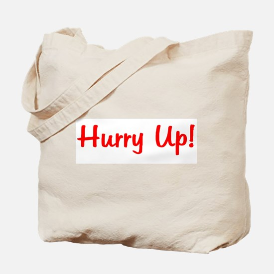 Hurry Up! Tote Bag