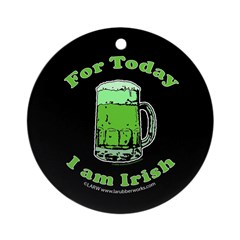 Today I am Irish Ornament (Round)