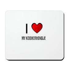 I LOVE MY KOOIKERHONDJE Mousepad
