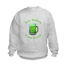 Today I am Irish Sweatshirt