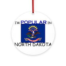 I'm Popular In NORTH DAKOTA Ornament (Round)