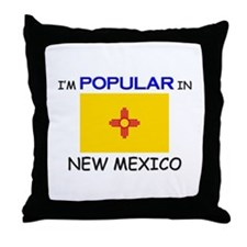 I'm Popular In NEW MEXICO Throw Pillow