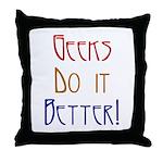 Geeks do it Better Throw Pillow