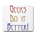 Geeks do it Better Mousepad