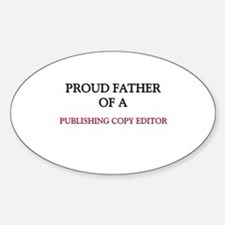 Proud Father Of A PUBLISHING COPY EDITOR Decal