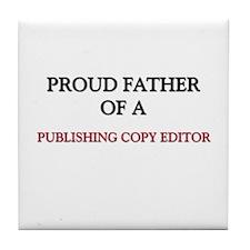 Proud Father Of A PUBLISHING COPY EDITOR Tile Coas