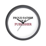 Proud Father Of A PUBLISHER Wall Clock