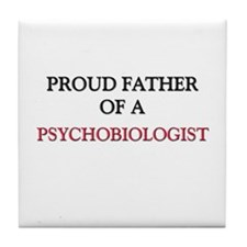 Proud Father Of A PSYCHOBIOLOGIST Tile Coaster