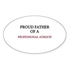 Proud Father Of A PROFESSIONAL ATHLETE Sticker (Ov