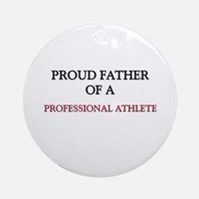 Proud Father Of A PROFESSIONAL ATHLETE Ornament (R