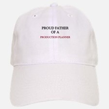 Proud Father Of A PRODUCTION PLANNER Baseball Baseball Cap