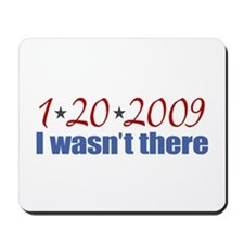 1-20-2009 I wasn't there Mousepad