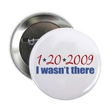 """1-20-2009 I wasn't there 2.25"""" Button"""
