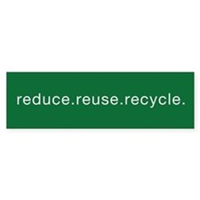 reduce.reuse.recycle. - Bumper Bumper Sticker