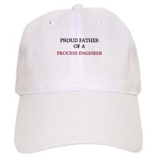 Proud Father Of A PROCESS ENGINEER Cap