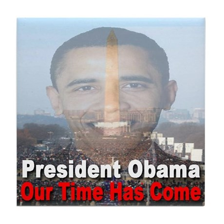 President Obama/Our Time Has Come Tile Coaster