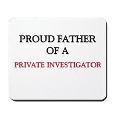 Proud Father Of A PRIVATE INVESTIGATOR Mousepad