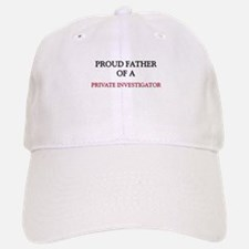 Proud Father Of A PRIVATE INVESTIGATOR Baseball Baseball Cap