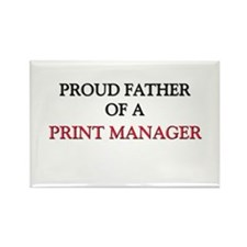 Proud Father Of A PRINT MANAGER Rectangle Magnet