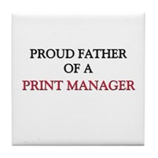 Proud Father Of A PRINT MANAGER Tile Coaster