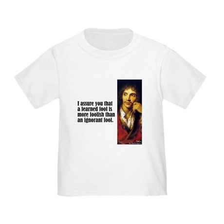 """Moliere """"More Foolish"""" Toddler T-Shirt"""