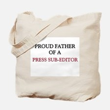 Proud Father Of A PRESS SUB-EDITOR Tote Bag