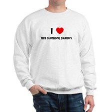 I LOVE MY CLUMBER SPANIEL Sweatshirt