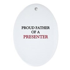 Proud Father Of A PRESENTER Oval Ornament