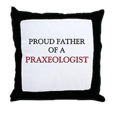 Proud Father Of A PRAXEOLOGIST Throw Pillow